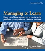 Managing to Learn: Using the A3 Management Process by John Shook